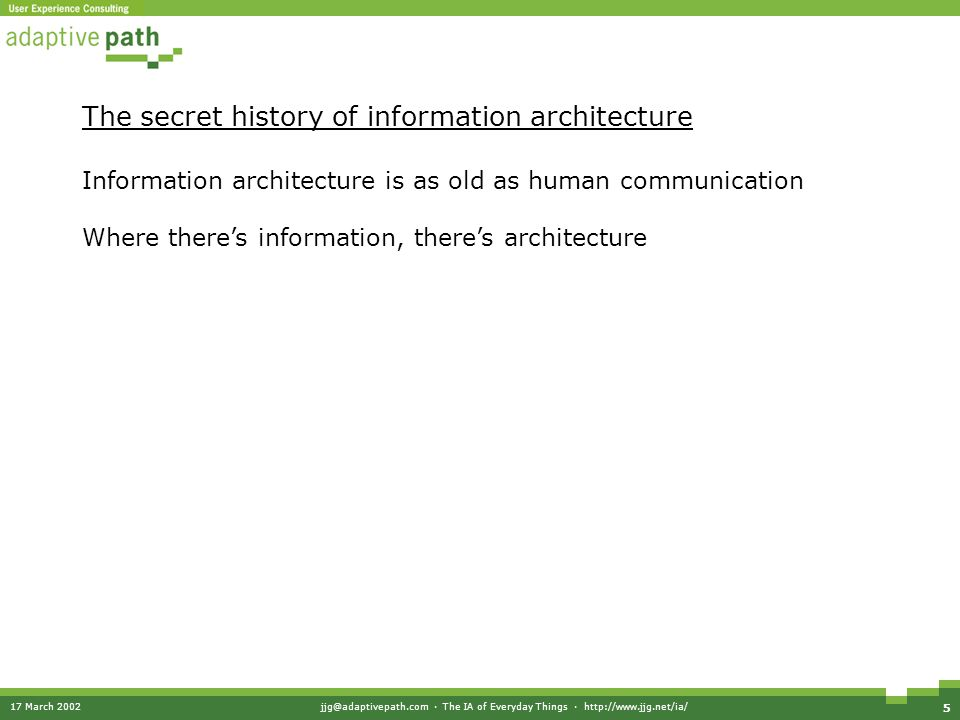 17 March 2002jjg@adaptivepath.com · The IA of Everyday Things · http://www.jjg.net/ia/ 5 The secret history of information architecture Information ar