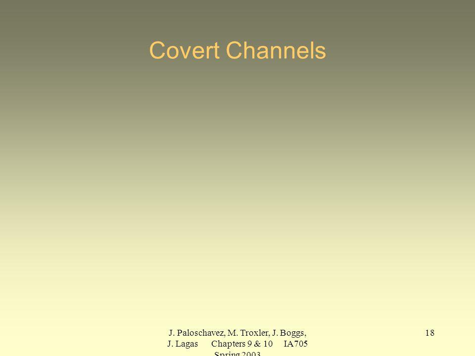 J. Paloschavez, M. Troxler, J. Boggs, J. Lagas Chapters 9 & 10 IA705 Spring 2003 18 Covert Channels