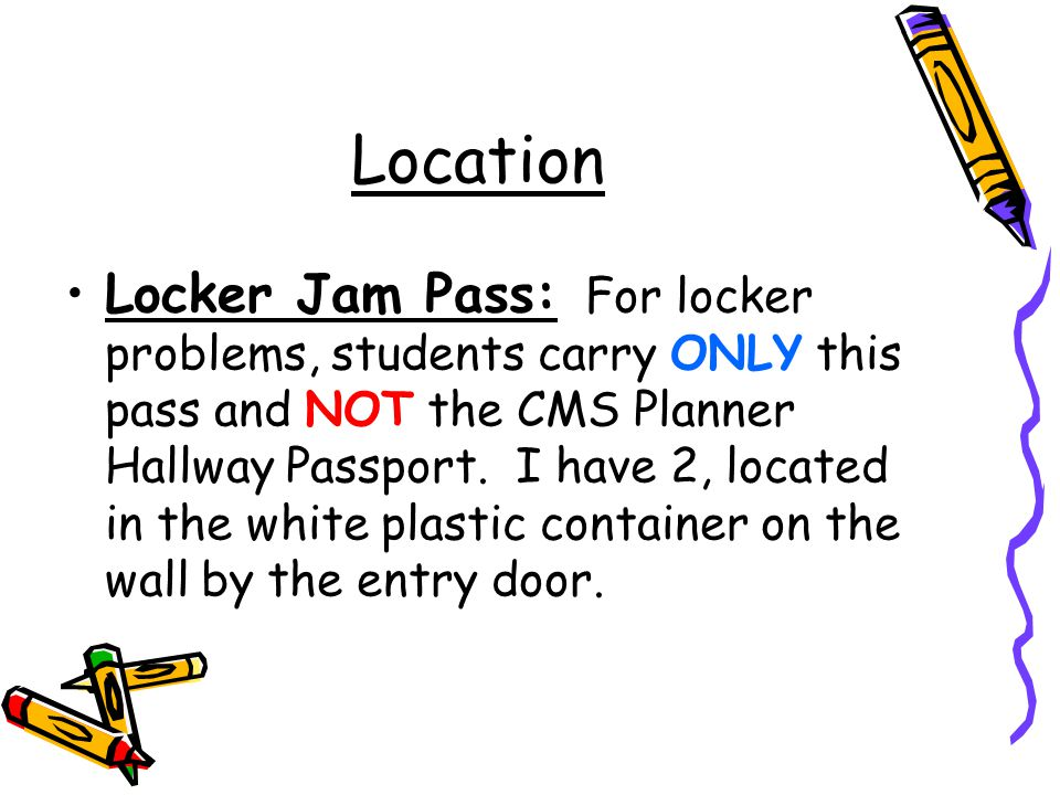 Location Locker Jam Pass: For locker problems, students carry ONLY this pass and NOT the CMS Planner Hallway Passport.