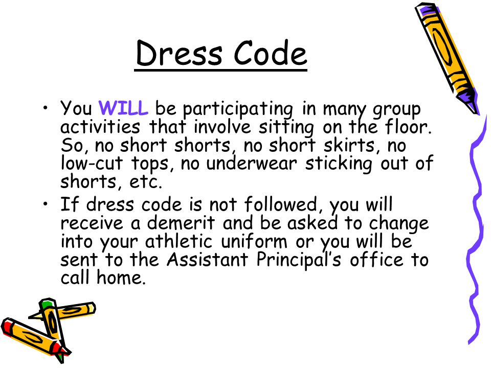 Dress Code You WILL be participating in many group activities that involve sitting on the floor.