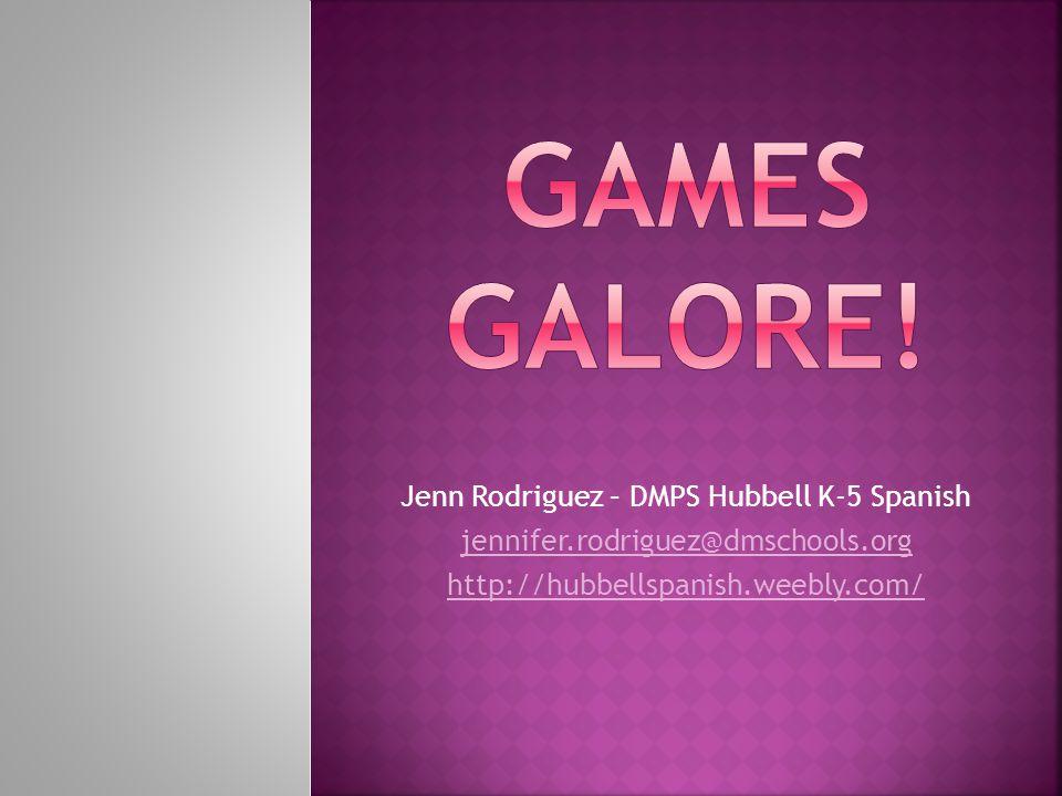 Jenn Rodriguez – DMPS Hubbell K-5 Spanish jennifer.rodriguez@dmschools.org http://hubbellspanish.weebly.com/
