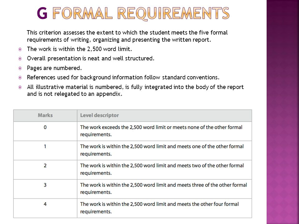 This criterion assesses the extent to which the student meets the five formal requirements of writing, organizing and presenting the written report.