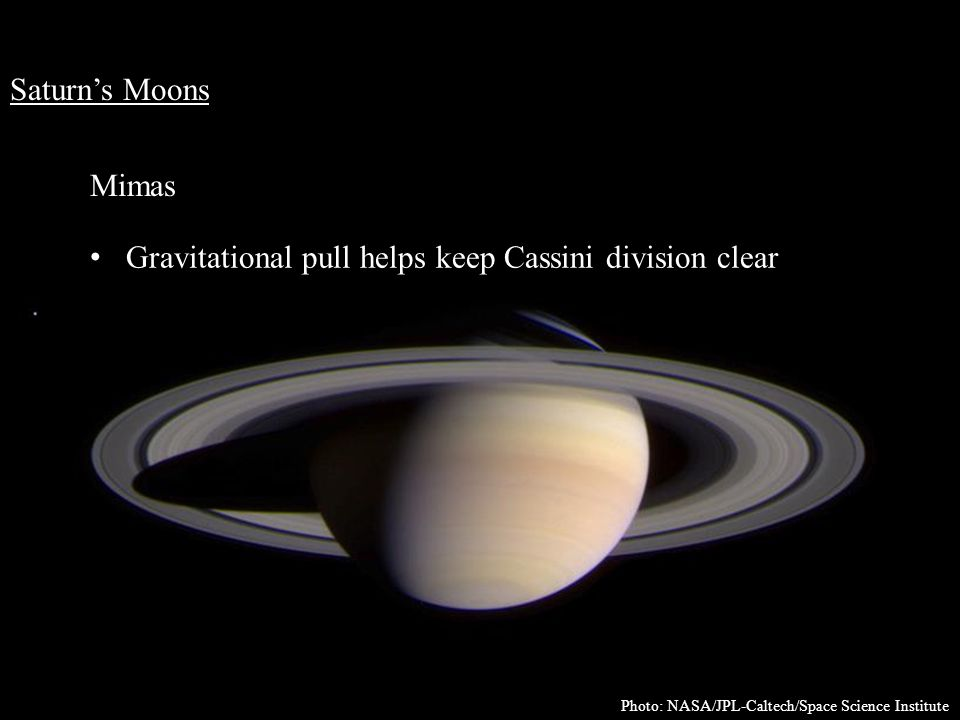 Saturn's Moons Mimas Gravitational pull helps keep Cassini division clear Photo: NASA/JPL-Caltech/Space Science Institute