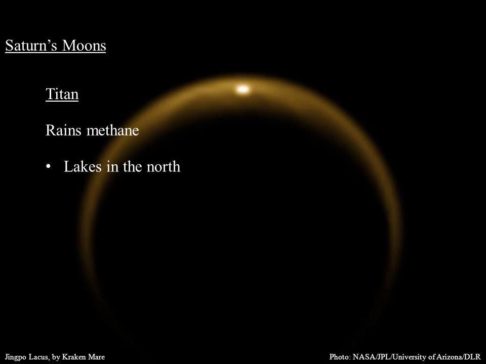 Saturn's Moons Titan Rains methane Lakes in the north Photo: NASA/JPL/University of Arizona/DLRJingpo Lacus, by Kraken Mare