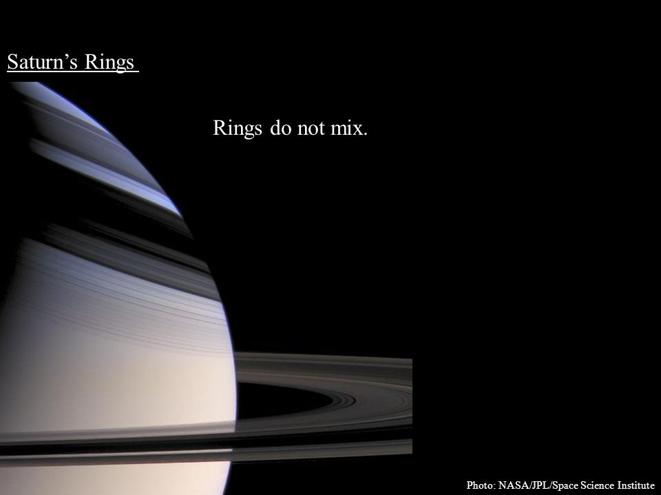 Saturn's Rings Rings do not mix. Photo: NASA/JPL/Space Science Institute