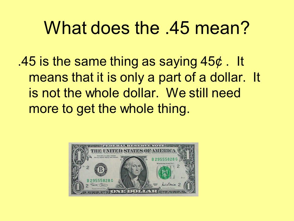 What does the.45 mean?.45 is the same thing as saying 45¢.