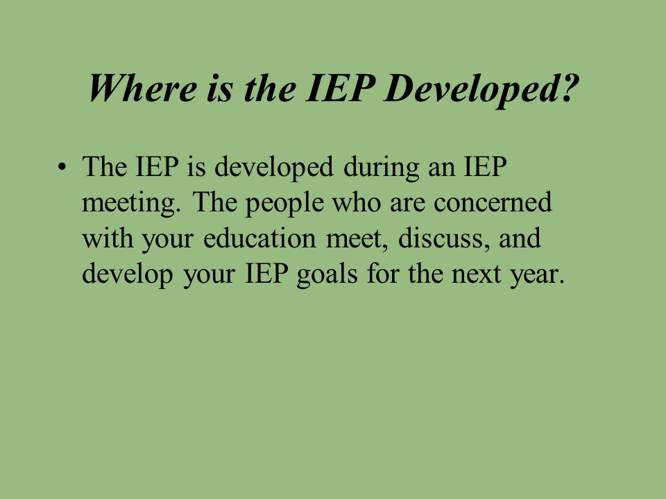 Who Comes to the IEP Meeting Lots of people will help write your IEP.