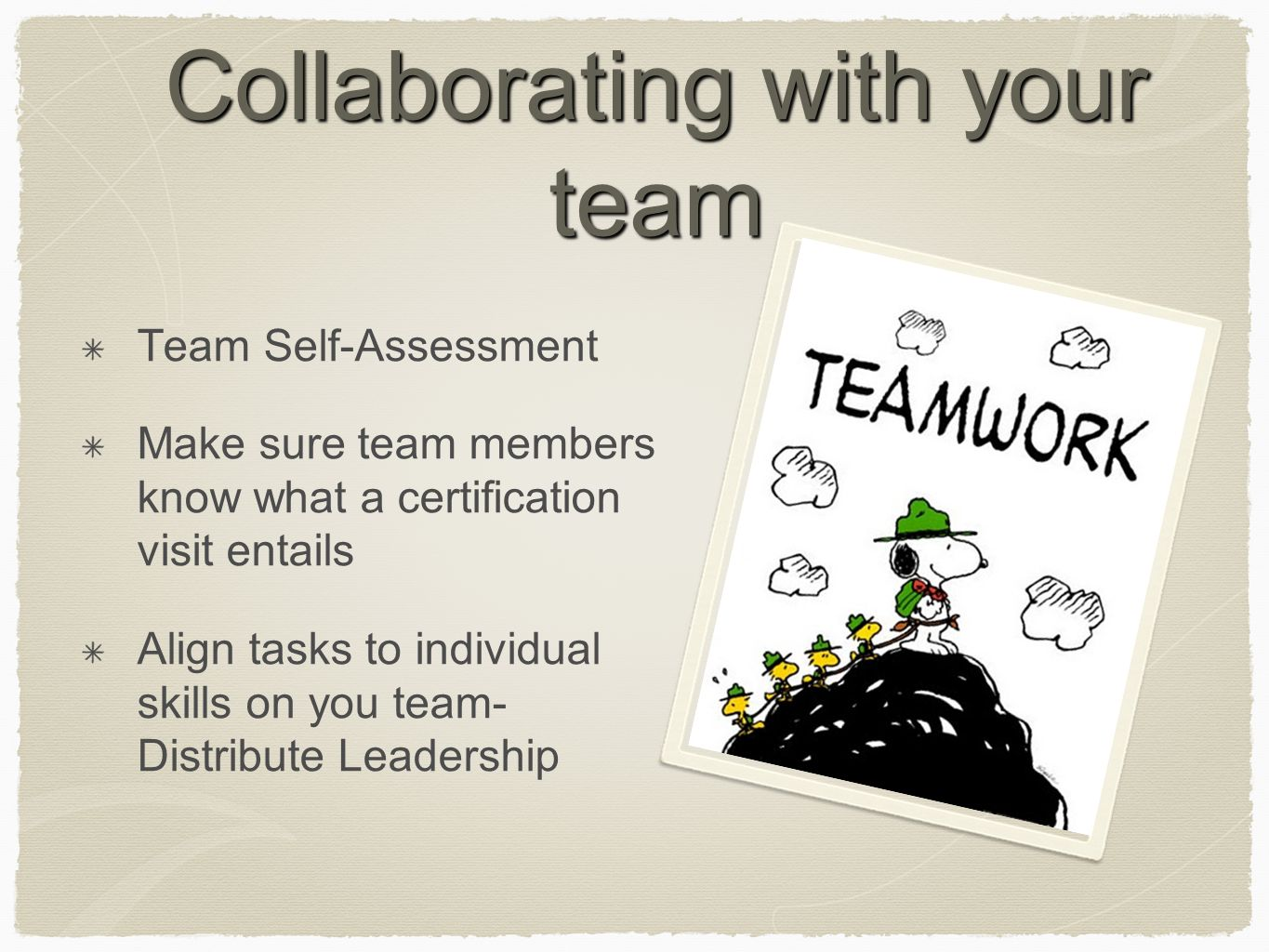 Collaborating with your team Team Self-Assessment Make sure team members know what a certification visit entails Align tasks to individual skills on y