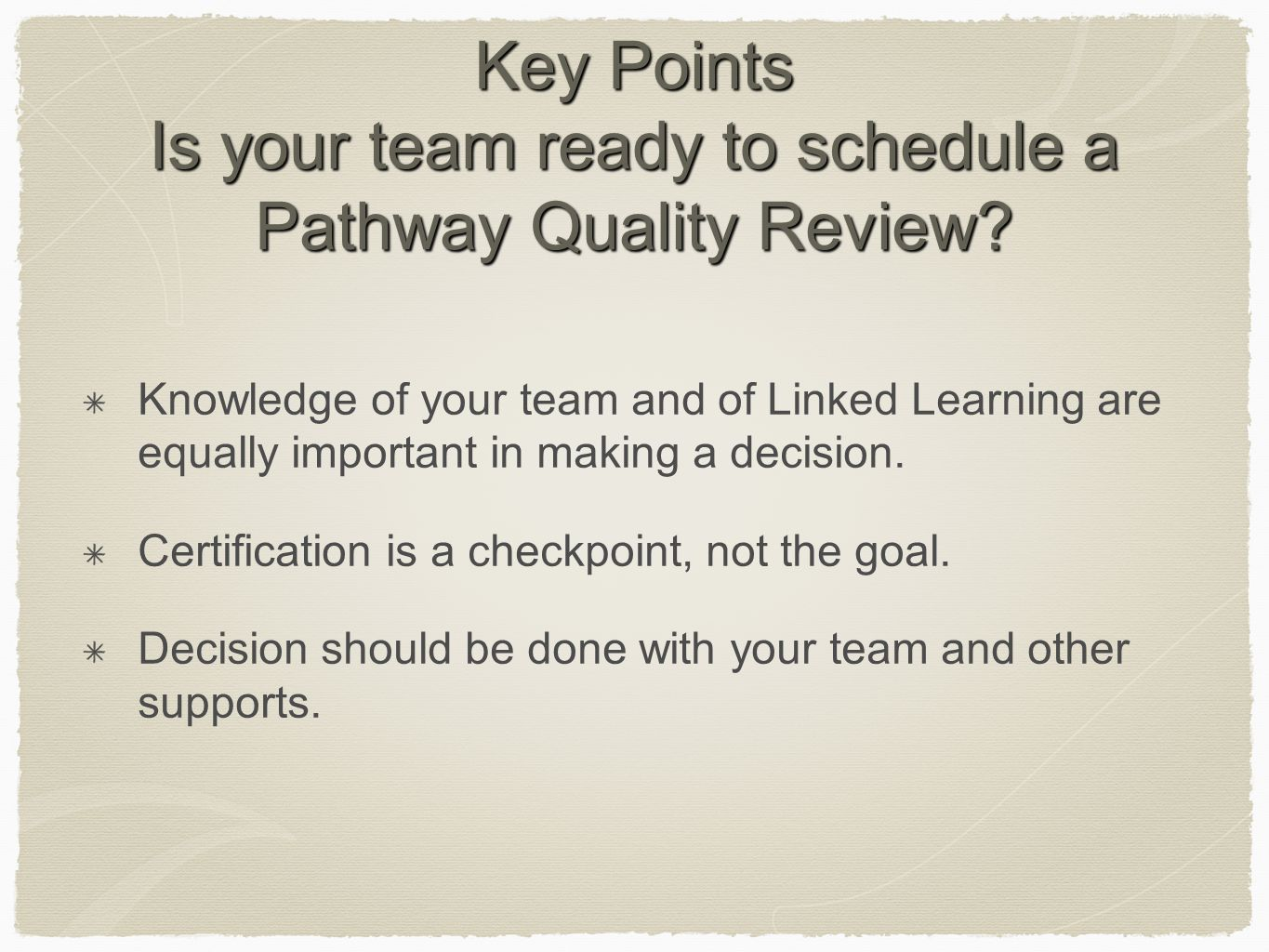 Key Points Is your team ready to schedule a Pathway Quality Review? Knowledge of your team and of Linked Learning are equally important in making a de