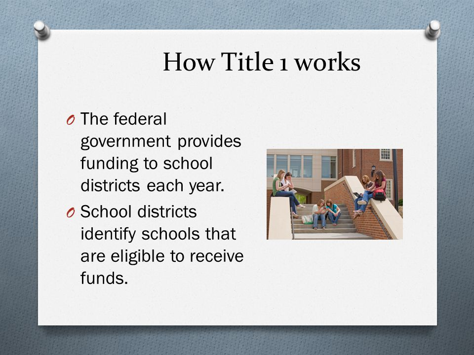 How Title 1 works O The federal government provides funding to school districts each year.