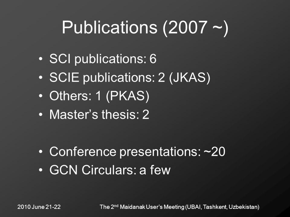 2010 June 21-22The 2 nd Maidanak User's Meeting (UBAI, Tashkent, Uzbekistan) Publications (2007 ~) SCI publications: 6 SCIE publications: 2 (JKAS) Oth