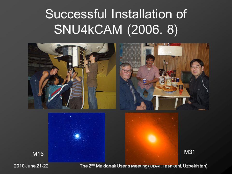2010 June 21-22The 2 nd Maidanak User's Meeting (UBAI, Tashkent, Uzbekistan) Successful Installation of SNU4kCAM (2006. 8) M15 M31