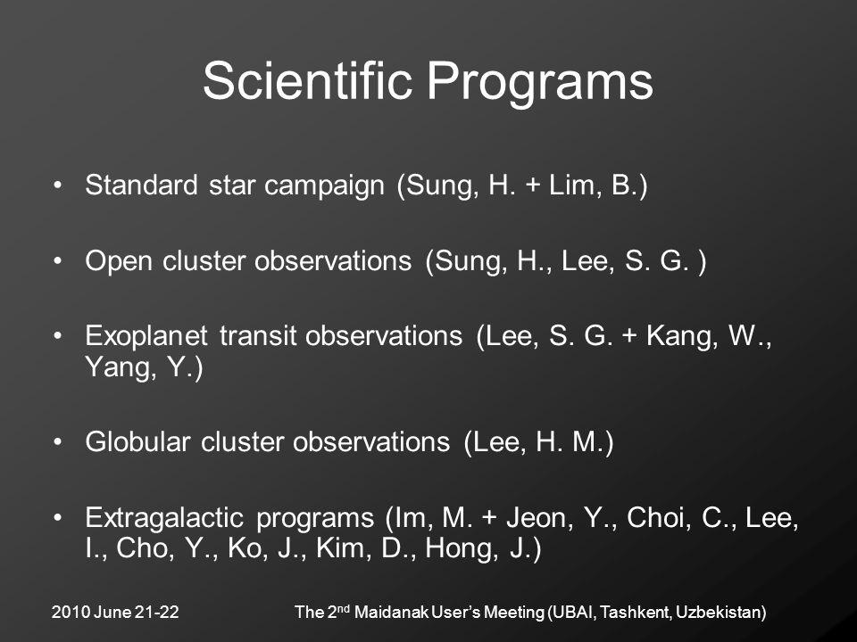 2010 June 21-22The 2 nd Maidanak User's Meeting (UBAI, Tashkent, Uzbekistan) Scientific Programs Standard star campaign (Sung, H. + Lim, B.) Open clus