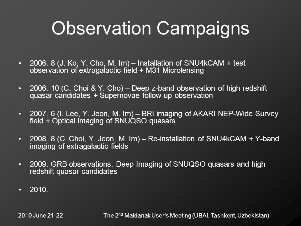 2010 June 21-22The 2 nd Maidanak User's Meeting (UBAI, Tashkent, Uzbekistan) Observation Campaigns 2006. 8 (J. Ko, Y. Cho, M. Im) – Installation of SN