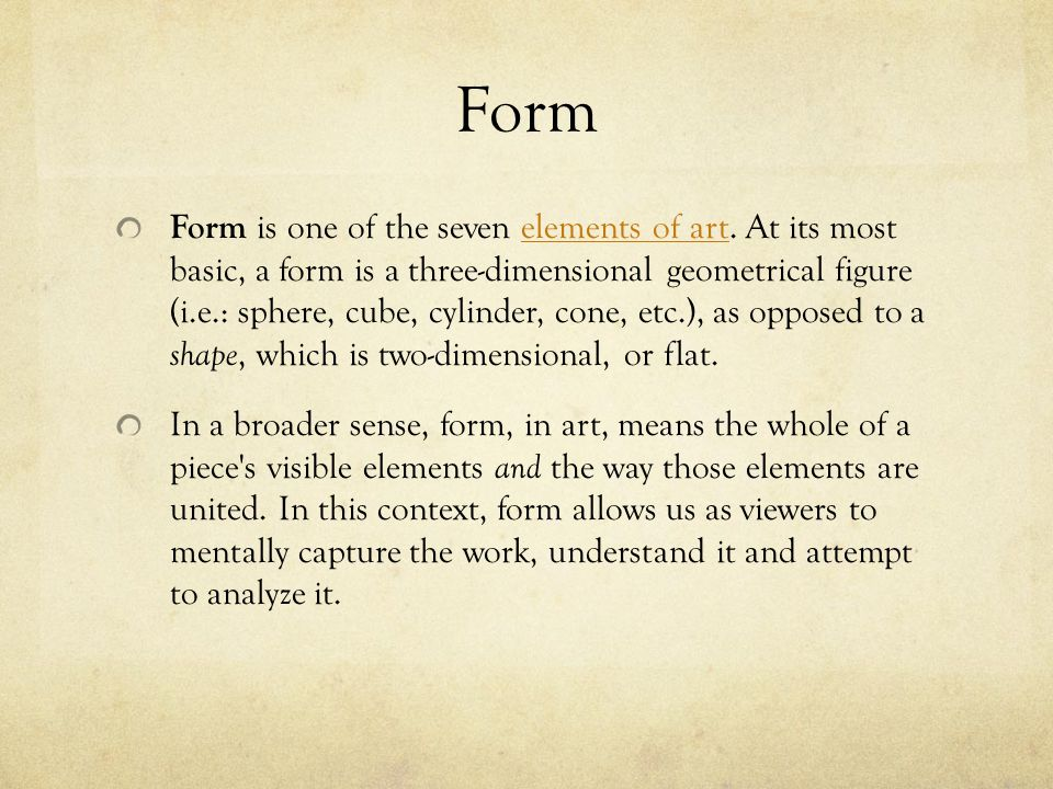 Form Form is one of the seven elements of art.