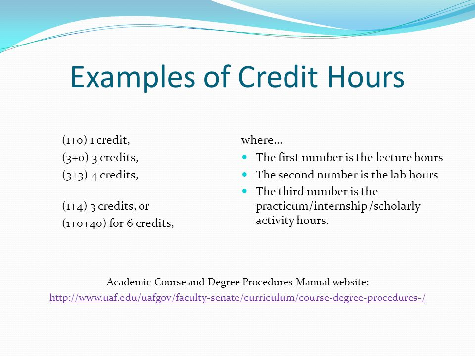Examples of Credit Hours (1+0) 1 credit, (3+0) 3 credits, (3+3) 4 credits, (1+4) 3 credits, or (1+0+40) for 6 credits, where...