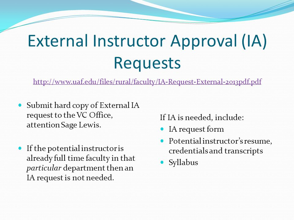 External Instructor Approval (IA) Requests Submit hard copy of External IA request to the VC Office, attention Sage Lewis.