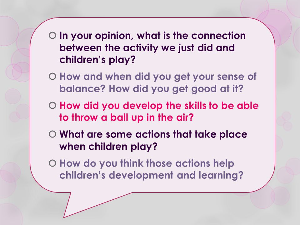  In your opinion, what is the connection between the activity we just did and children's play?  How and when did you get your sense of balance? How