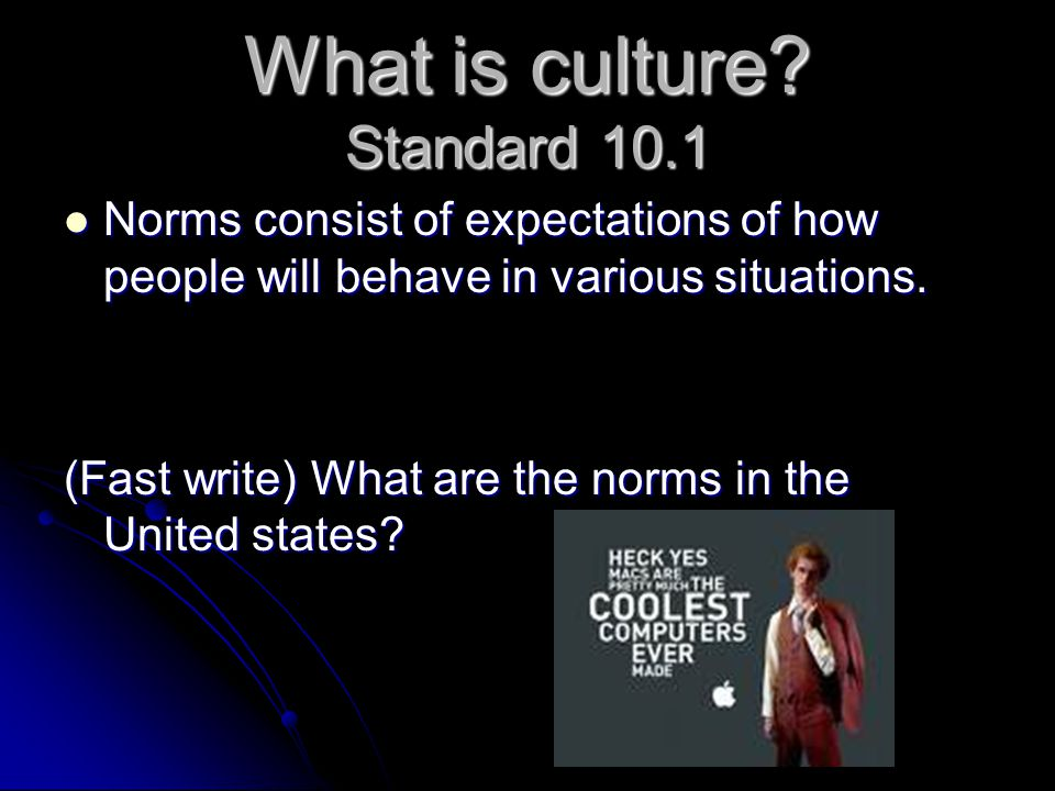 What is culture? Standard 10.1 Norms consist of expectations of how people will behave in various situations. Norms consist of expectations of how peo