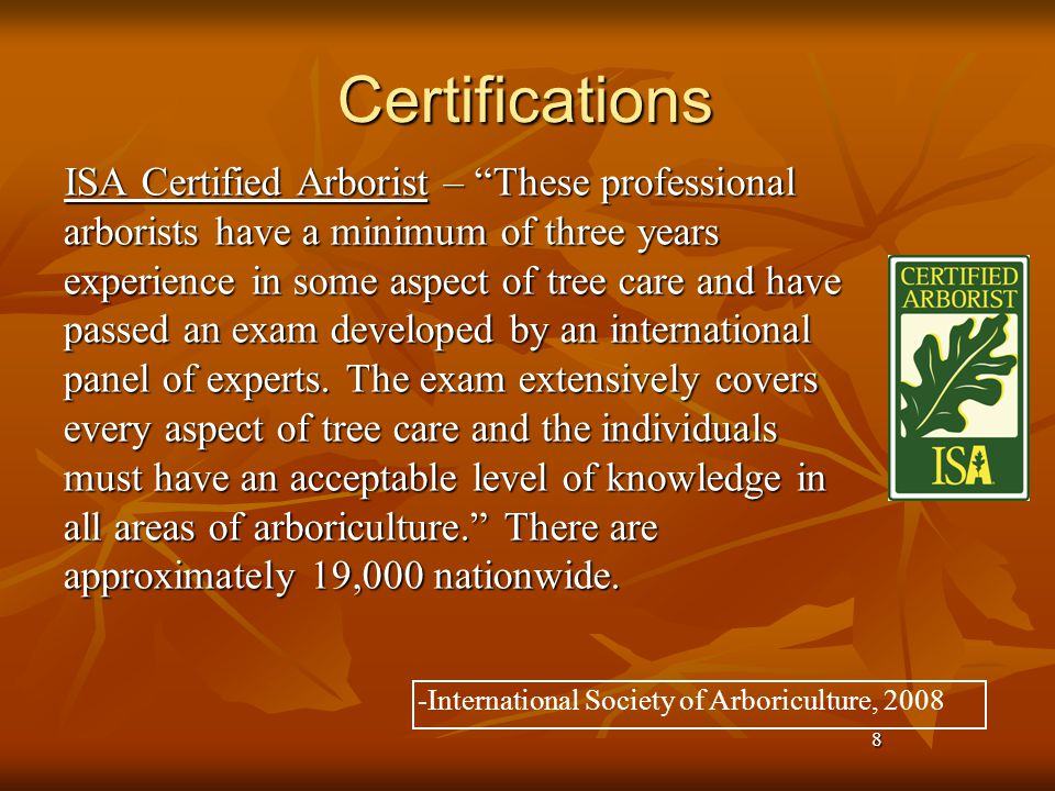 9 Certifications ISA Board Certified Master Arborist… Requires passing score on an additional, more in depth exam and double the annual requirement for ceus.