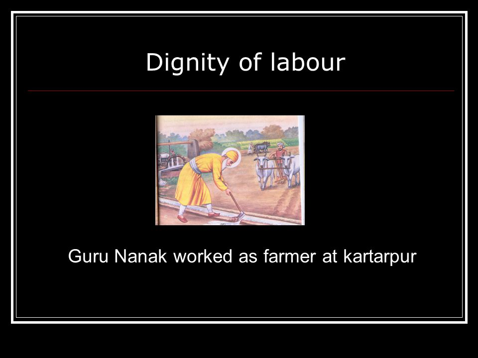 Dignity of labour Guru Nanak worked as farmer at kartarpur