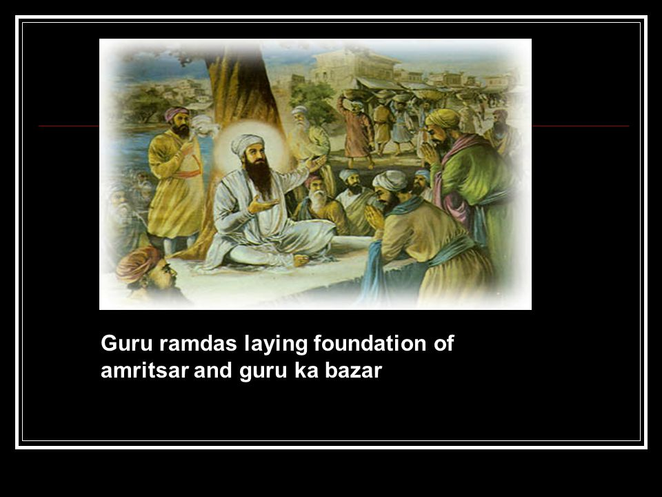Guru ramdas laying foundation of amritsar and guru ka bazar