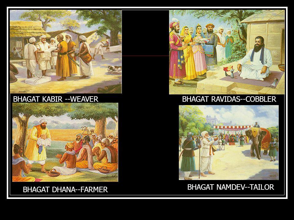 BHAGAT KABIR --WEAVERBHAGAT RAVIDAS--COBBLER BHAGAT DHANA--FARMER BHAGAT NAMDEV--TAILOR