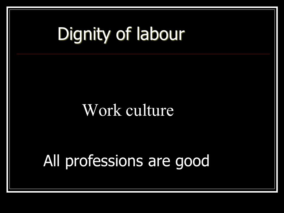 Work culture All professions are good Dignity of labour