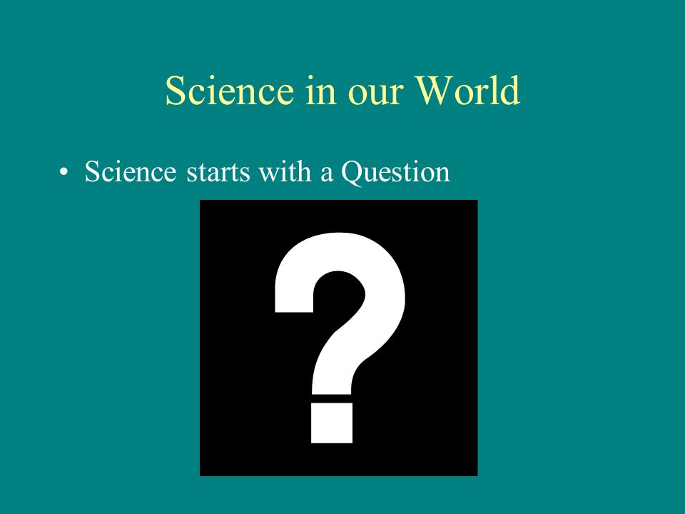 Science starts with a Question