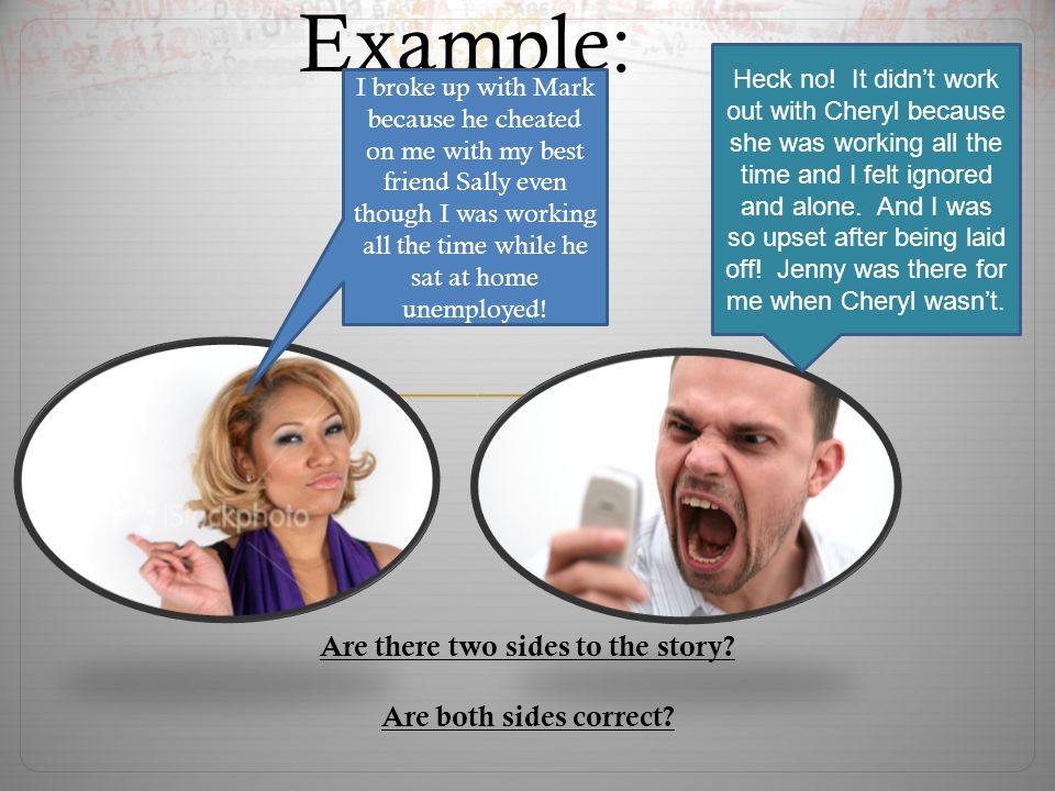 Example: Are there two sides to the story.Are both sides correct.