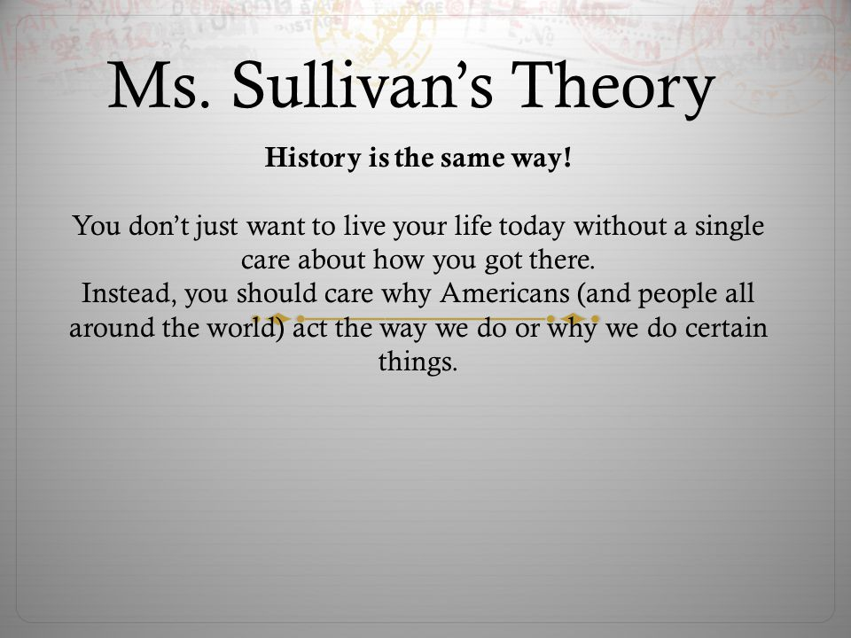 Ms.Sullivan's Theory History is the same way.