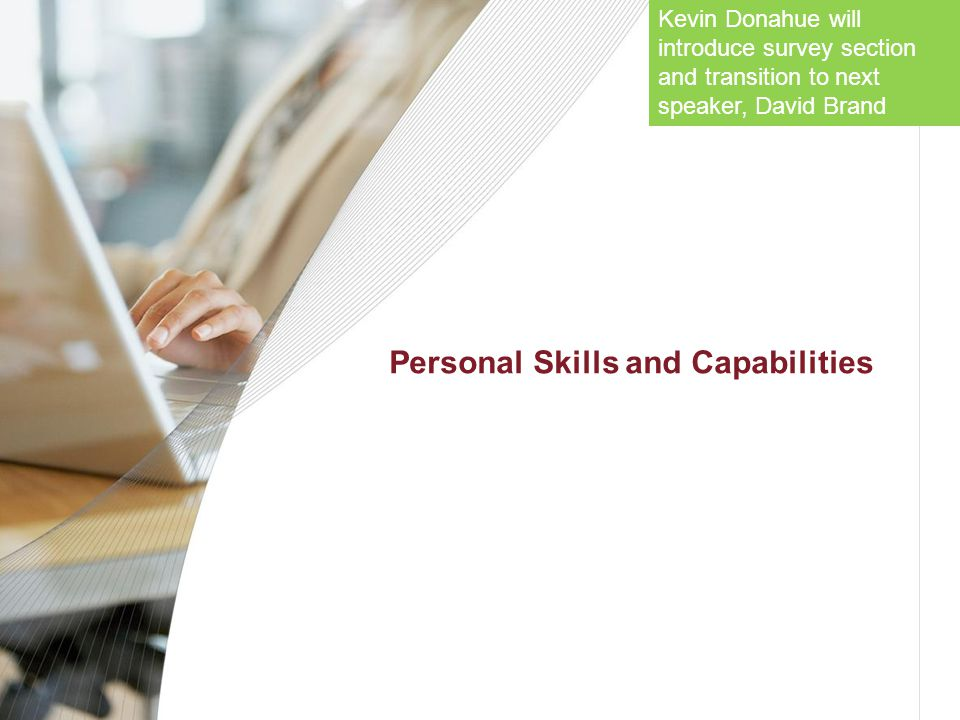 Personal Skills and Capabilities Kevin Donahue will introduce survey section and transition to next speaker, David Brand