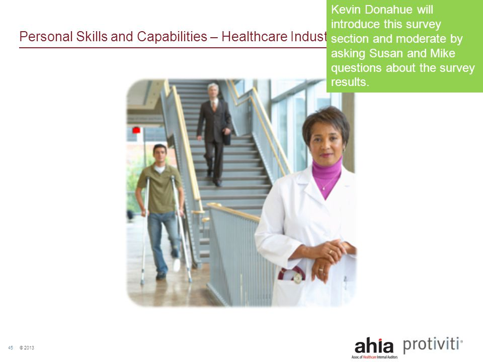 © 2013 45 Personal Skills and Capabilities – Healthcare Industry Kevin Donahue will introduce this survey section and moderate by asking Susan and Mik
