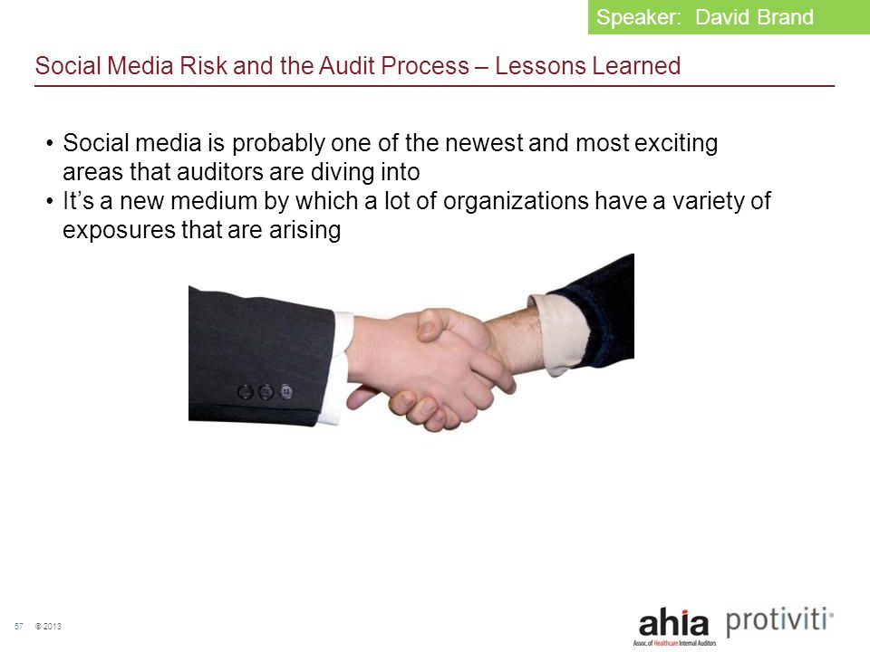 © 2013 57 Social Media Risk and the Audit Process – Lessons Learned Social media is probably one of the newest and most exciting areas that auditors a