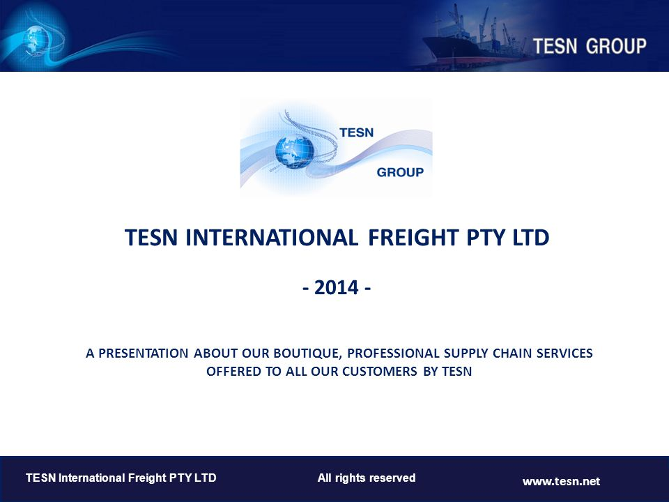 TESN INTERNATIONAL FREIGHT PTY LTD - 2014 - TESN International Freight PTY LTD All rights reserved www.tesn.net A PRESENTATION ABOUT OUR BOUTIQUE, PRO