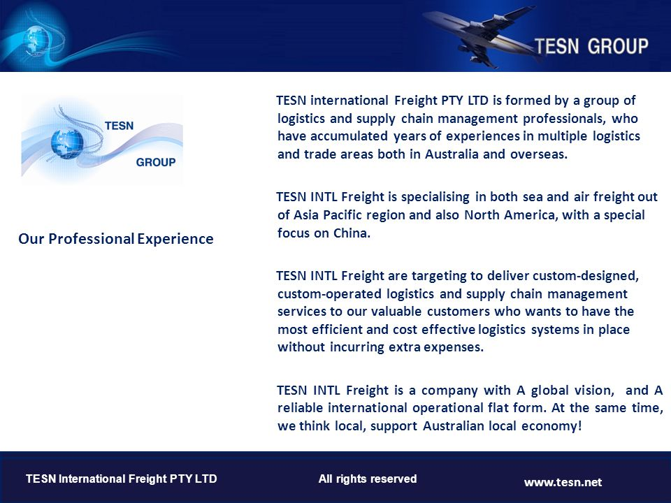 TESN international Freight PTY LTD is formed by a group of logistics and supply chain management professionals, who have accumulated years of experien