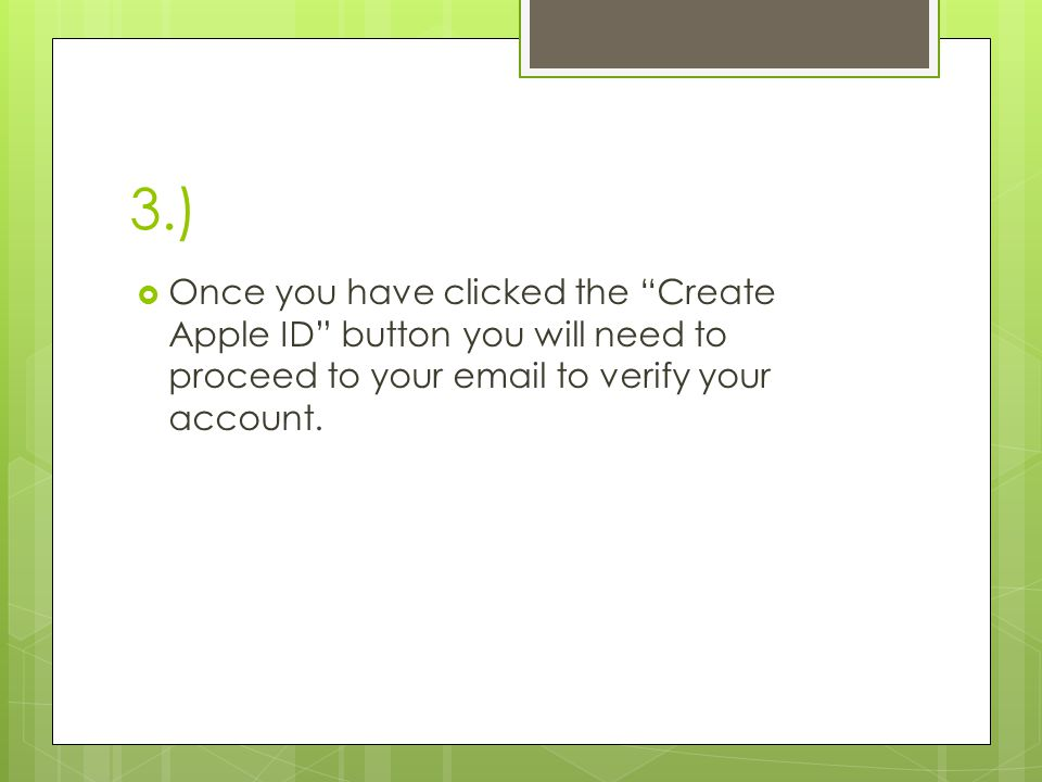 3.)  Once you have clicked the Create Apple ID button you will need to proceed to your email to verify your account.