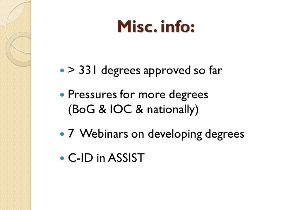 Misc. info: > 331 degrees approved so far Pressures for more degrees (BoG & IOC & nationally) 7 Webinars on developing degrees C-ID in ASSIST