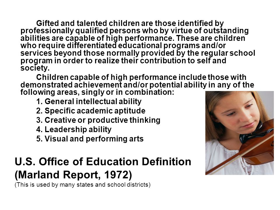 Gifted and talented children are those identified by professionally qualified persons who by virtue of outstanding abilities are capable of high performance.