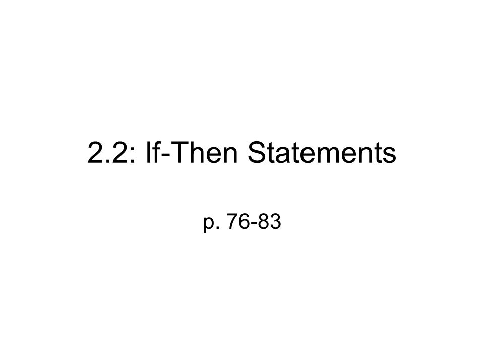 2.2: If-Then Statements p. 76-83