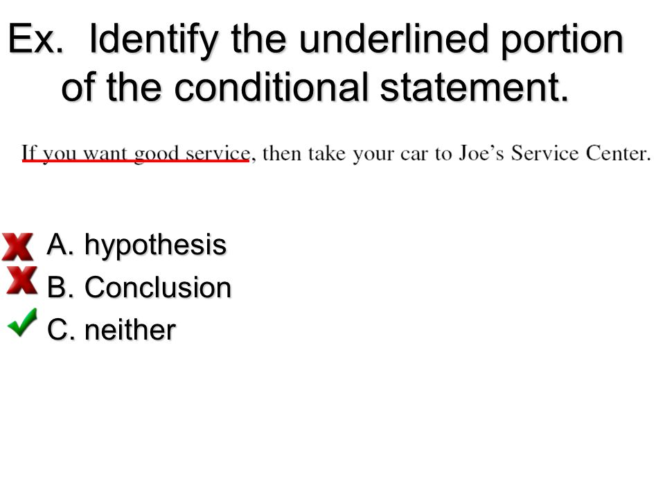 Ex. Identify the underlined portion of the conditional statement. A.hypothesis B.Conclusion C.neither