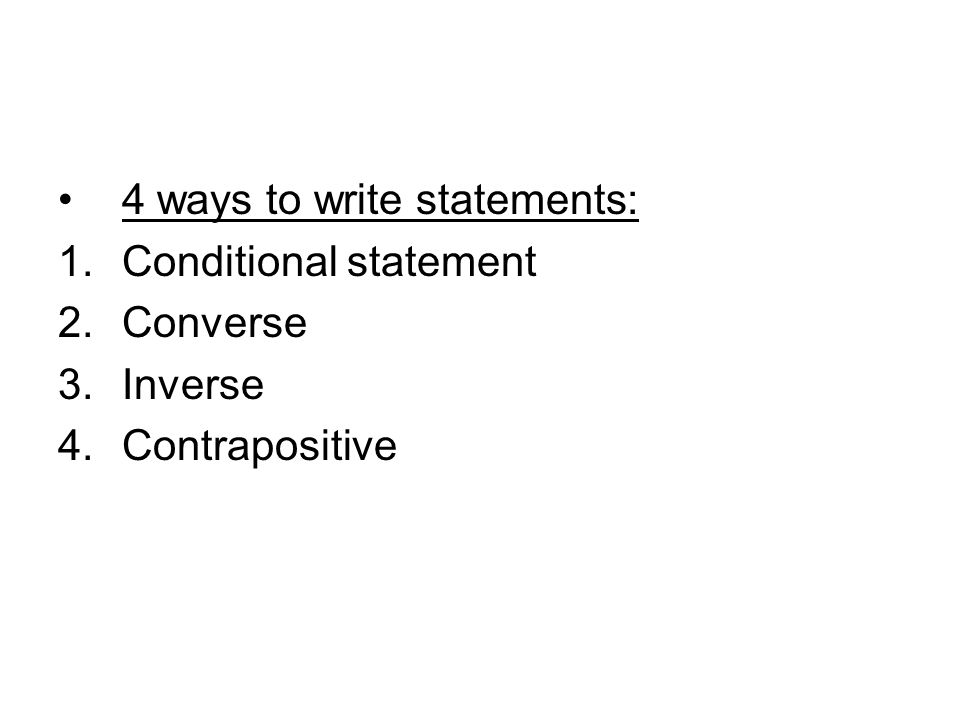 4 ways to write statements: 1.Conditional statement 2.Converse 3.Inverse 4.Contrapositive