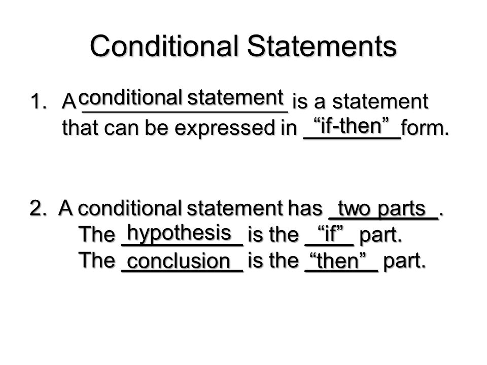 "Conditional Statements 1.A _________________ is a statement that can be expressed in ________form. conditional statement ""if-then"" 2. A conditional st"