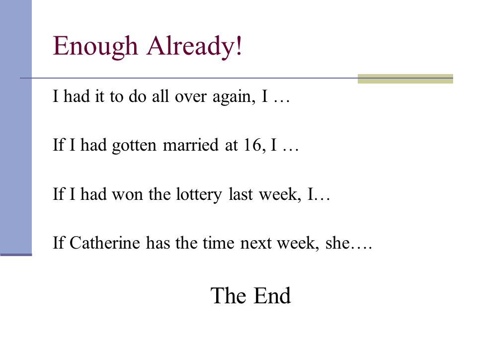 Enough Already! I had it to do all over again, I … If I had gotten married at 16, I … If I had won the lottery last week, I… If Catherine has the time