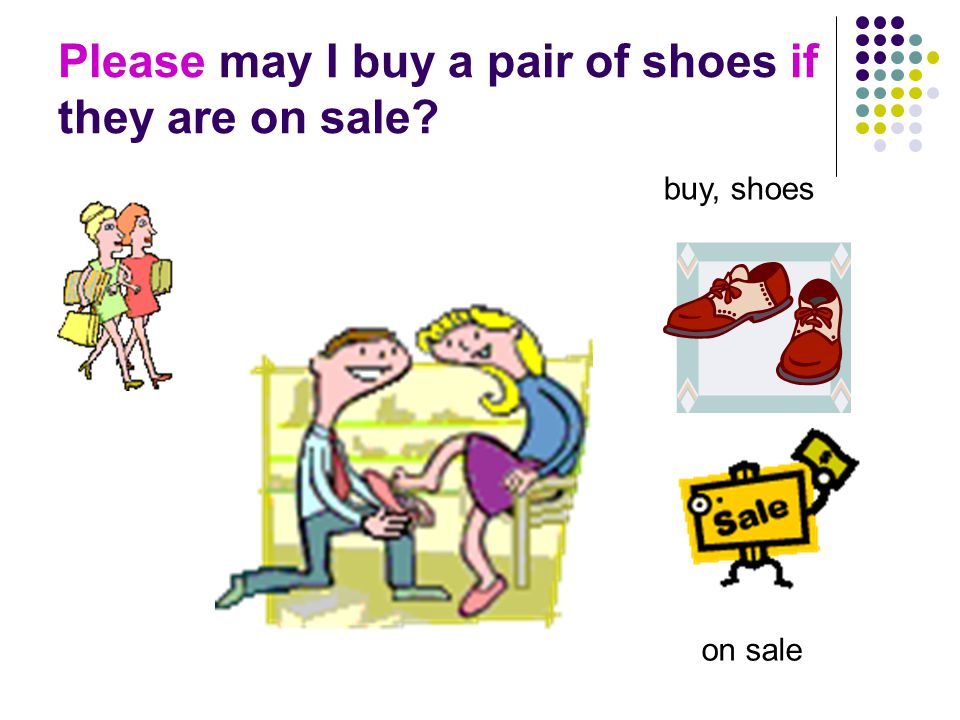 Please may I buy a pair of shoes if they are on sale buy, shoes on sale