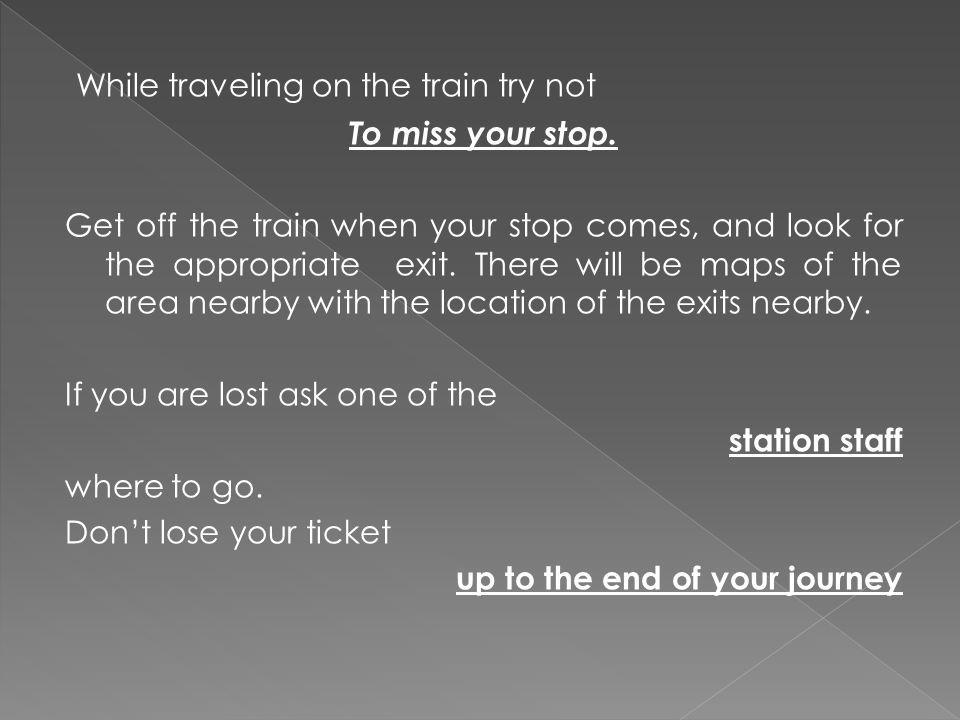While traveling on the train try not To miss your stop.