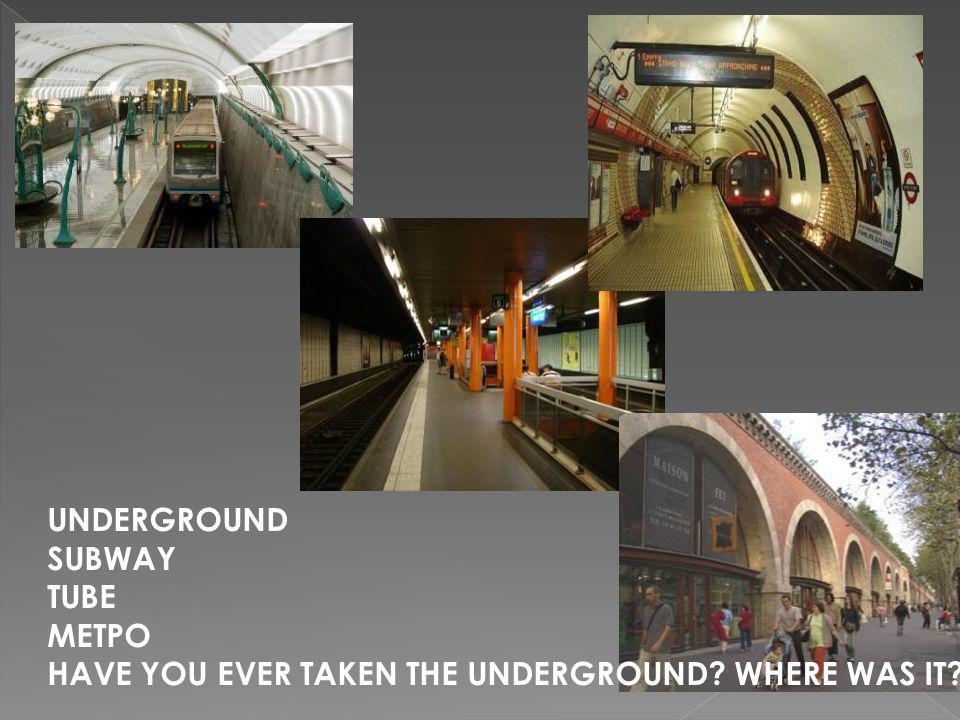UNDERGROUND SUBWAY TUBE МЕТРО HAVE YOU EVER TAKEN THE UNDERGROUND? WHERE WAS IT?