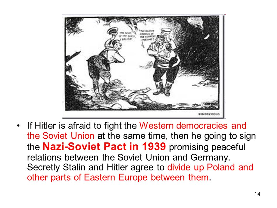 14 If Hitler is afraid to fight the Western democracies and the Soviet Union at the same time, then he going to sign the Nazi-Soviet Pact in 1939 prom