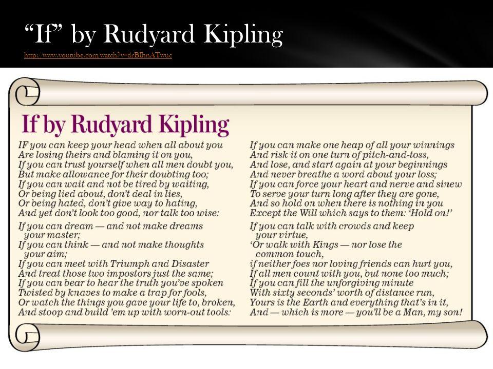 If by Rudyard Kipling http://www.youtube.com/watch?v=drBIhnATwuc http://www.youtube.com/watch?v=drBIhnATwuc
