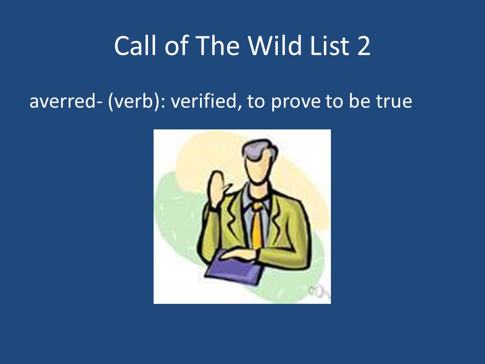 Call of The Wild List 2 averred- (verb): verified, to prove to be true